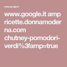 www.google.it amp ricette.donnamoderna.com chutney-pomodori-verdi%3famp=true
