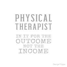 Physical Therapist In It For The Outcome Not Income Gifts Physical Therapy Career, Physical Therapy Quotes, Pediatric Physical Therapy, Gifts For Physical Therapist, Student Jokes, My Future Job, Graduation Party Supplies, Physics, Nice Sayings