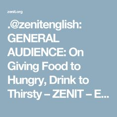 .@zenitenglish: GENERAL AUDIENCE: On Giving Food to Hungry, Drink to Thirsty – ZENIT – English