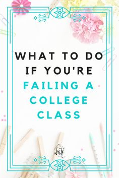 What to Do If You're Failing a College Class | Your approach hasn't been working. Let's talk about changing your study habits, managing your time better, and asking the right questions so that you can get better grades in class. This is great advice for college students. Click to learn more!