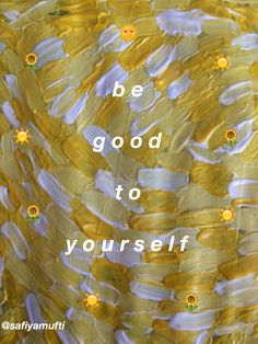 "aesthetic / yellow / white / sunflowers / sun / paint / ""be good to yourself"" 