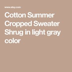 Cotton Summer Cropped Sweater Shrug in light gray color