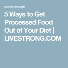 5 Ways to Get Processed Food Out of Your Diet | LIVESTRONG.COM