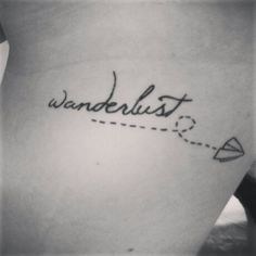 wanderlust Tattoos | my lovely wanderlust tattoo! | Tattoos & Piercings