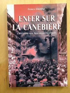 #histoire #Marseille : Enfer Sur La Canebiere. L'incendie des Nouvelles Galeries à Marseille 1938 de Patrick Dalmaz. Editions Jeanne Laffitte, 04/2000. 128 pp. brochées.