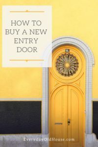 Buying a New Front Door? 5 Considerations We Won't Ignore - Everyday Old House