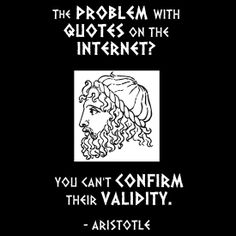 The Problem with Internet Quotes is You Can't Confirm their Validity.  T-shirt by Samuel Sheats on Redbubble. Aristotle knew what he was talking about!  #truth #quotes #humor