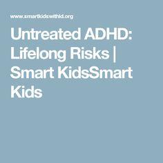 Untreated ADHD: Lifelong Risks   Smart KidsSmart Kids