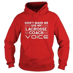 Dont Make Me Use My #Lacrosse Coach Voice #Lacrosse Shirts, Order HERE ==> https://www.sunfrog.com/LifeStyle/124790123-711792786.html?58114, Please tag & share with your friends who would love it, #xmasgifts #birthdaygifts #christmasgifts