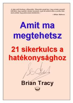 "Cover of ""Brian Tracy - Amit Ma Megtehetsz"" Brian Tracy, Life Motivation, Author, Relationship, Writing, Education, Reading, Memes, Cover"