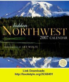 Hidden Northwest (9781599620039) Art Wolfe , ISBN-10: 1599620030  , ISBN-13: 978-1599620039 ,  , tutorials , pdf , ebook , torrent , downloads , rapidshare , filesonic , hotfile , megaupload , fileserve