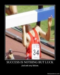Success Is Nothing But Luck - Demotivational Poster