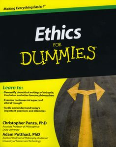 Ethics for dummies / by Christopher Panza and Adam Potthast: http://kmelot.biblioteca.udc.es/record=b1542871~S1*gag