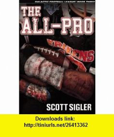 THE ALL-PRO (Galactic Football League, Volume 3) (9780983196334) Scott Sigler , ISBN-10: 0983196338  , ISBN-13: 978-0983196334 ,  , tutorials , pdf , ebook , torrent , downloads , rapidshare , filesonic , hotfile , megaupload , fileserve