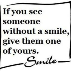 Don't let someone go without a smile!