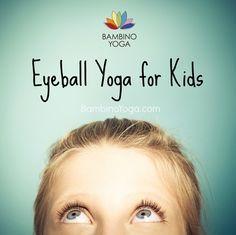 Eyeball Yoga for Kids — Bambino Yoga