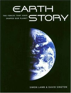 Earth Story : The Forces That Have Shaped Our Planet by Simon Lamb,http://www.amazon.com/dp/0691116628/ref=cm_sw_r_pi_dp_hmqysb1738T2S6K8