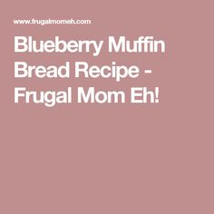 Blueberry Muffin Bread Recipe - Frugal Mom Eh!