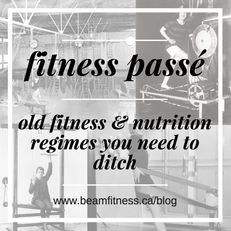Old fitness and nutrition regimes you need to ditch! We give you the updates in our newest blog! www.beamfitness.ca/blog