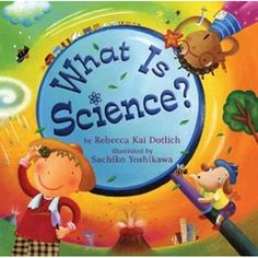 Then I read What is Science by Rebecca Kai Dotlich. I love this book--it is colorful and fun and really gets kids thinking about science and the world in general!