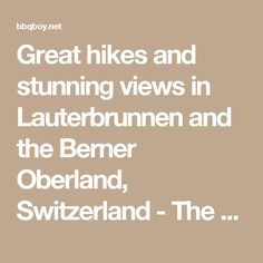Great hikes and stunning views in Lauterbrunnen and the Berner Oberland, Switzerland - The Travels of BBQboy and Spanky