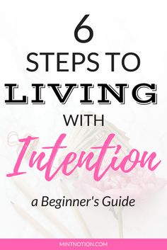 Steps to living with INTENTION. A beginner's guide Live on purpose. Minimalist lifestyle.