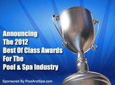 Poolandspa.coms 2012 Best Of Class Awards For The Pool & Spa Industry For 2013 - poolandspa.com