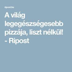A világ legegészségesebb pizzája, liszt nélkül! - Ripost