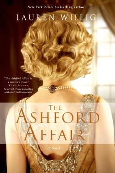 """The Ashford Affair -- New York Times bestselling author Lauren Willig """"spins a web of lust, power and loss"""" (Kate Alcott) that is by turns epic and intimate, transporting and page-turning. (NEW IN PAPERBACK!)"""