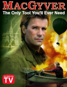MacGyver--I need him around alot to get me out of trouble!!! He's so clever and a power tool without electricity!