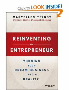 Reinventing the Entrepreneur: Turning Your Dream Business into a Reality by  MaryEllen Tribby  http://www.amazon.co.uk/gp/product/1118584457?ie=UTF8&camp=3194&creative=21330&creativeASIN=1118584457&linkCode=shr&tag=wwwjorhodesho-21&qid=1387149822&sr=8-1&keywords=MaryEllen+Tribby