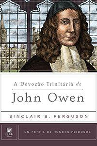 A Devoção Trinitária de John Owen :: Editora Fiel - Apoiando a Igreja de Deus