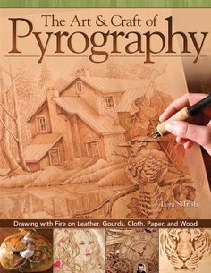 The Art  Craft of Pyrography: Drawing with Fire on Leather, Gourds, Cloth, Paper, and Wood