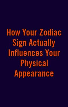 How Your Zodiac Sign Actually Influences Your Physical Appearance Astrology Zodiac, Astrology Signs, Horoscope, Zodiac Signs Months, Emotionally Unstable, Zodiac Love, Zodiac Sign Facts, No Worries, Physics