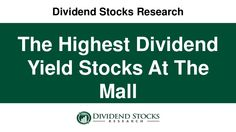 Would you go to the mall to shop for the highest dividend yield stocks?  Why not?  You just might find something interesting.