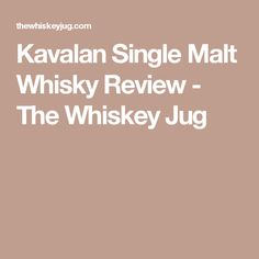 Kavalan Single Malt Whisky Review - The Whiskey Jug