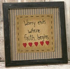 New Primitive Country Worry Ends Where Faith Begins Stitchery Sampler Picture Primitive Embroidery, Primitive Stitchery, Primitive Crafts, Primitive Christmas, Country Primitive, Primitive Sayings, Country Christmas, Christmas Christmas, Cross Stitch Embroidery