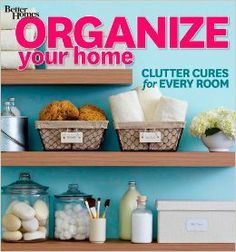 Organize Your Home: Clutter Cures for Every Room (Better Homes and Gardens) (Better Homes and Gardens Decorating): Better Homes and Gardens:...