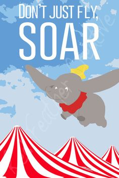 Dumbo Don't Just Fly Soar Poster by RedFeatherCreative Circus Theme Classroom, Disney Classroom, Infant Classroom, Classroom Door, Circus Decorations, Carnival Themes, School Decorations, Disney Quotes, Dumbo Quotes