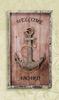 Welcome Aboard Anchor Wall Plaque http://www.everythingnautical.com/welcome-aboard-anchor-wall-plaque/
