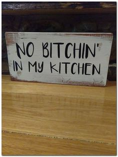 No bitchen' in my kitchen Hand made in the USA. Height - approximately 6 inches. Length - approximately 12 inches. I have painted and sanded for a distressed look. Oak stain undertone and distressed…More Farmhouse Style Kitchen, Rustic Kitchen, Diy Kitchen, Kitchen Decor, Farmhouse Decor, Kitchen Ideas, Funny Kitchen, Farmhouse Table, Modern Farmhouse