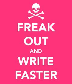 Freak Out and Write Faster (Title: NaNoWriMo 04  Author: Frances Rodgers  Views: 307  Link to this Poster:    Feel free to use this image on your web site, Facebook or Twitter profile, but please include a link back to the Keep-calm-o-matic.)