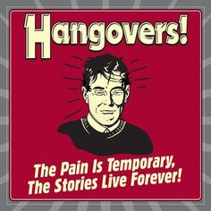 Hangovers! the Pain Is Temporary, the Stories Live Forever! Poster