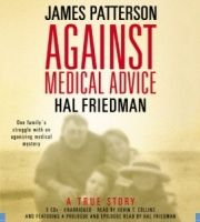 Against Medical Advice written by James Patterson performed by Kevin T. Collins on CD (Unabridged)