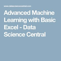 Advanced Machine Learning with Basic Excel - Data Science Central