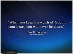 When you keep the words of God in your heart, you will never be alone. -- Bro. Eli Soriano on Members Church of God International (MCGI)  http://www.mcgi.org/wp-content/gallery/prayer/whenyoukeepthewords.png