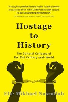 Hostage to History:The Cultural Collapse of the 21st Century Arab World
