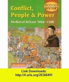 Conflict, People  Power Medieval Britain 1066-1500 Foundation Edition (Hodder History) (9780340730461) John Clare, Martyn Whittock , ISBN-10: 0340730463  , ISBN-13: 978-0340730461 ,  , tutorials , pdf , ebook , torrent , downloads , rapidshare , filesonic , hotfile , megaupload , fileserve