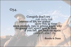 """""""Cowgirls don't cry, ride baby ride, lessons of life are gonna show you up in… Country Music Quotes, Country Music Lyrics, Country Songs, Country Life, Country Girls, Country Living, Country Style, Thats The Way, That Way"""