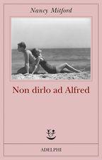 Non dirlo ad Alfred - Nancy Mitford - 7 recensioni su Anobii